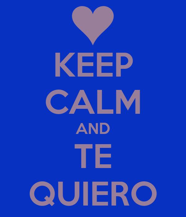 KEEP CALM AND TE QUIERO