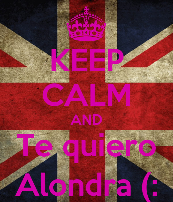 KEEP CALM AND Te quiero Alondra (: