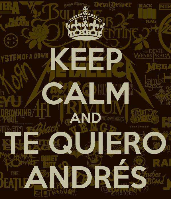 KEEP CALM AND TE QUIERO ANDRÉS