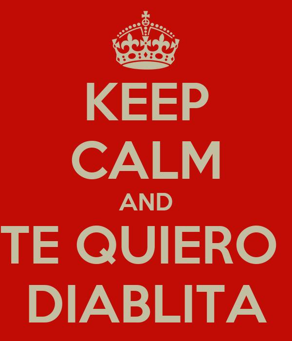 KEEP CALM AND TE QUIERO  DIABLITA