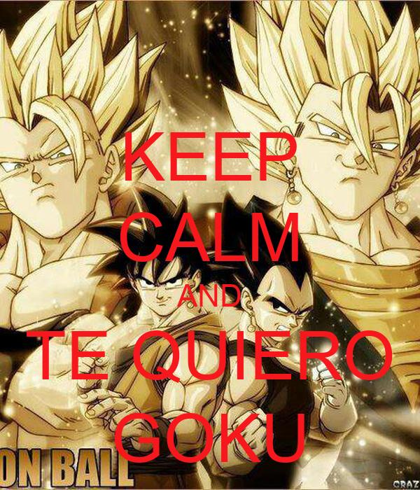 KEEP CALM AND TE QUIERO GOKU