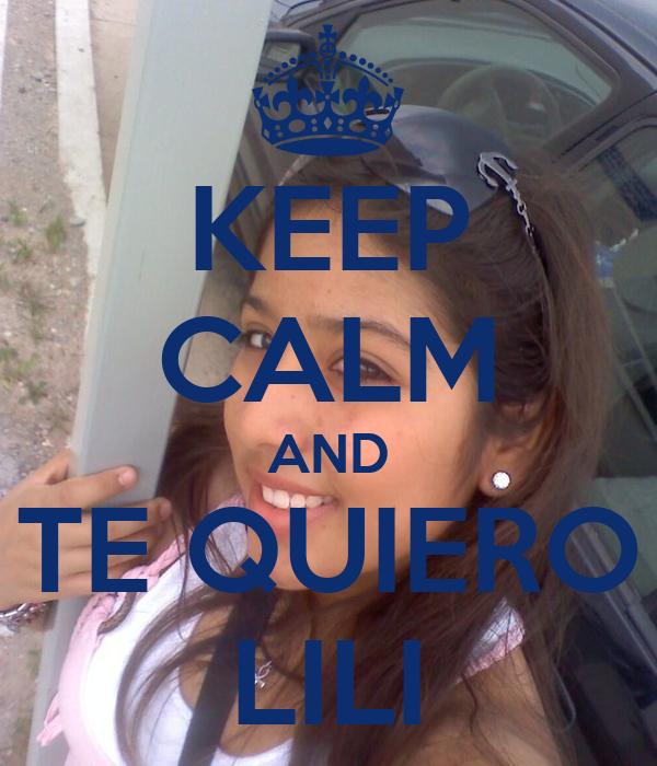 KEEP CALM AND TE QUIERO LILI