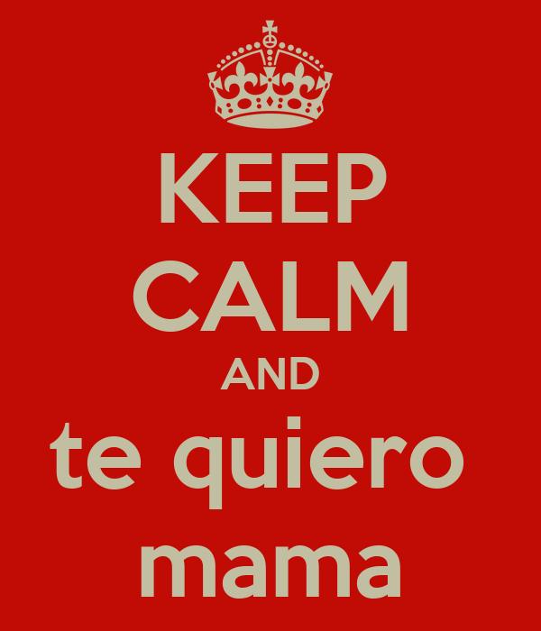 KEEP CALM AND te quiero  mama