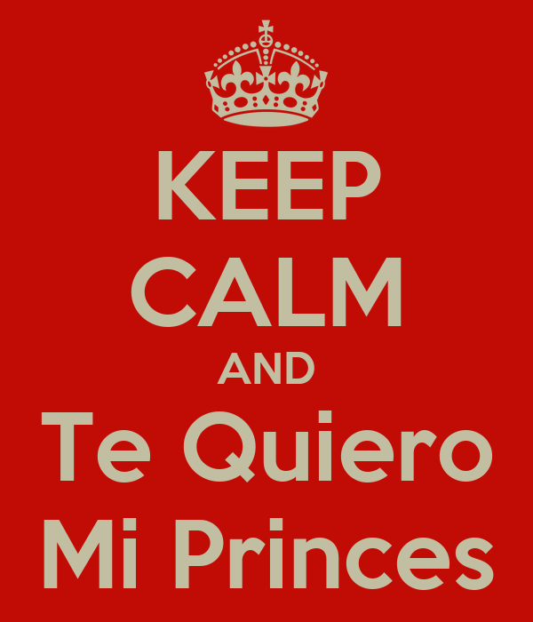 KEEP CALM AND Te Quiero Mi Princes
