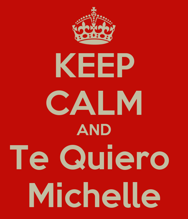 KEEP CALM AND Te Quiero  Michelle