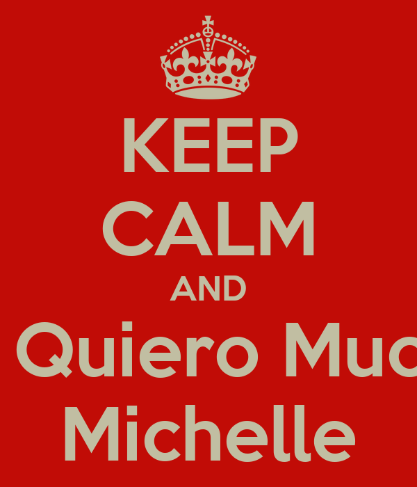 KEEP CALM AND Te Quiero Mucho Michelle