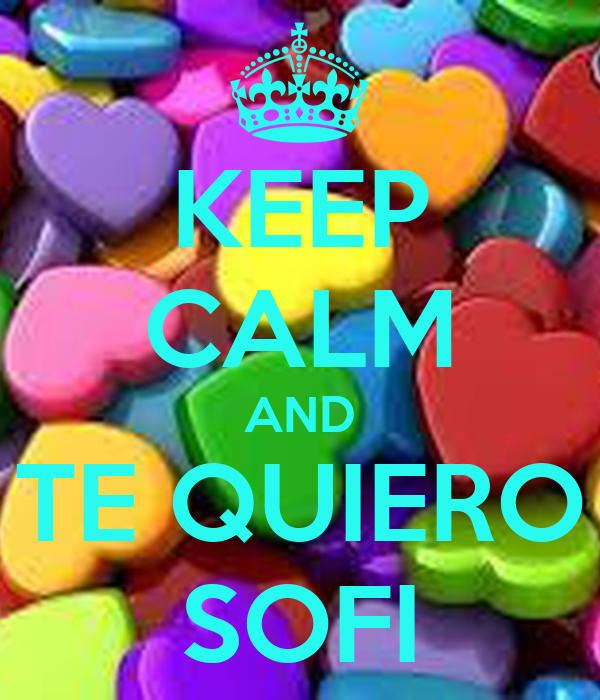 KEEP CALM AND TE QUIERO SOFI