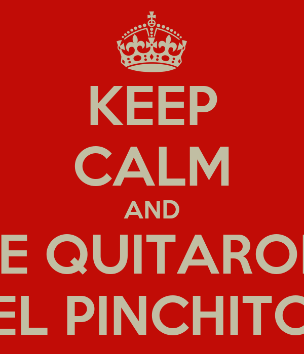 KEEP CALM AND TE QUITARON EL PINCHITO