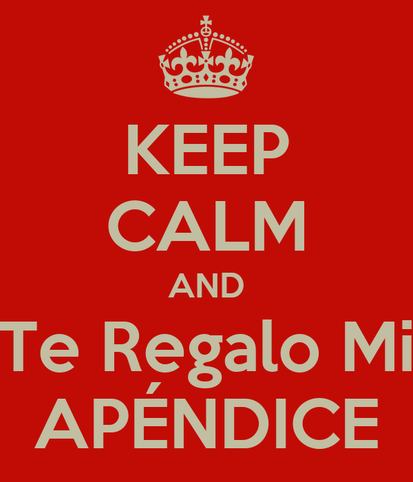 KEEP CALM AND Te Regalo Mi APÉNDICE