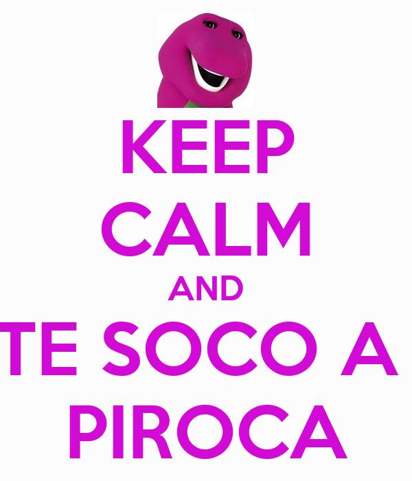 KEEP CALM AND TE SOCO A  PIROCA
