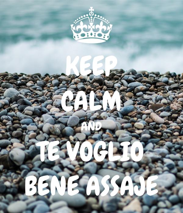 KEEP CALM AND TE VOGLIO BENE ASSAJE