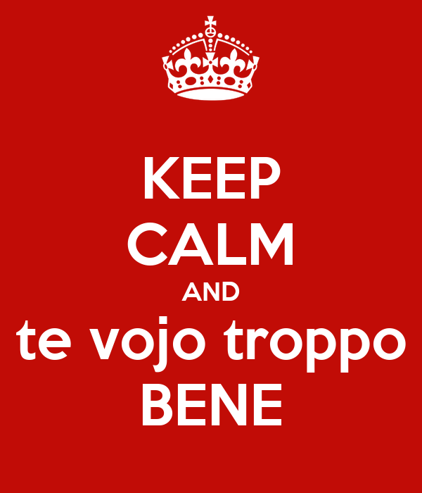 KEEP CALM AND te vojo troppo BENE