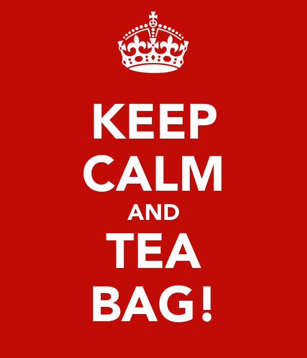 KEEP CALM AND TEA BAG!