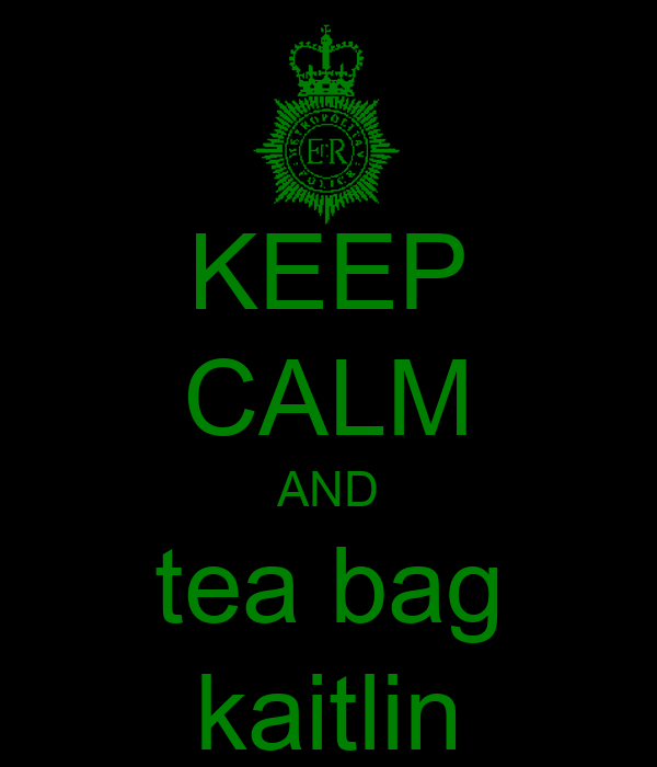 KEEP CALM AND tea bag kaitlin