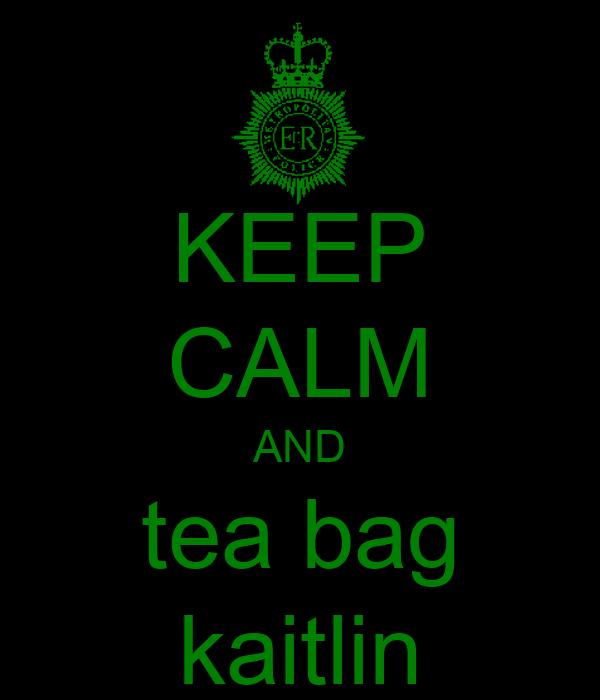 KEEP CALM AND tea bag kaitlin