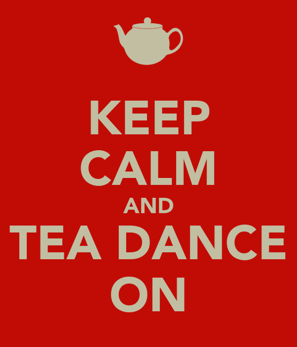 KEEP CALM AND TEA DANCE ON