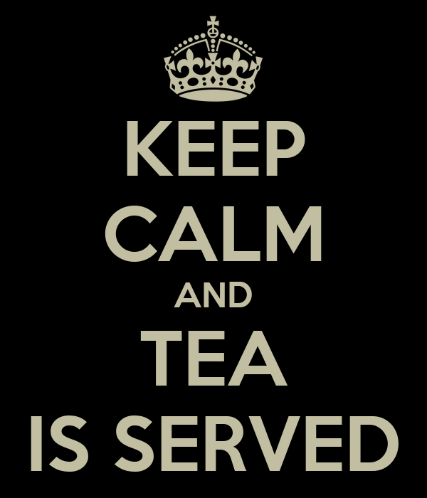 KEEP CALM AND TEA IS SERVED