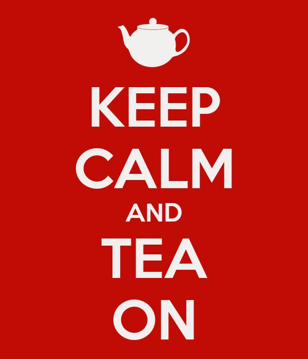 KEEP CALM AND TEA ON