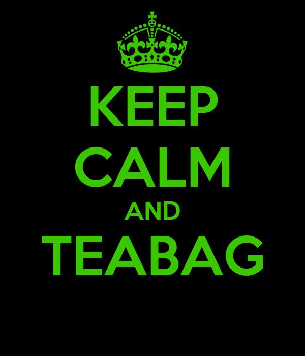 KEEP CALM AND TEABAG
