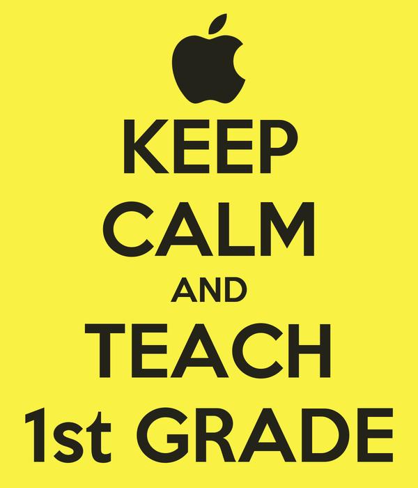 KEEP CALM AND TEACH 1st GRADE