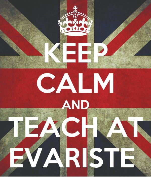 KEEP CALM AND TEACH AT EVARISTE