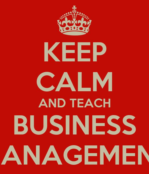 KEEP CALM AND TEACH BUSINESS MANAGEMENT