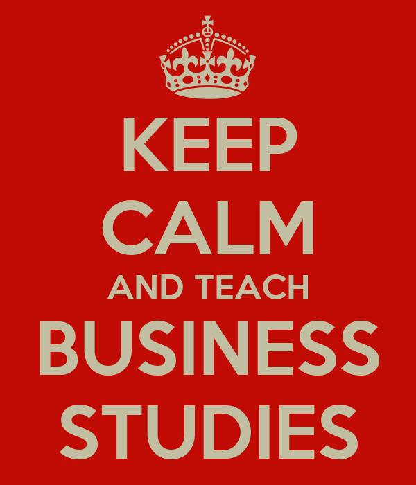 KEEP CALM AND TEACH BUSINESS STUDIES