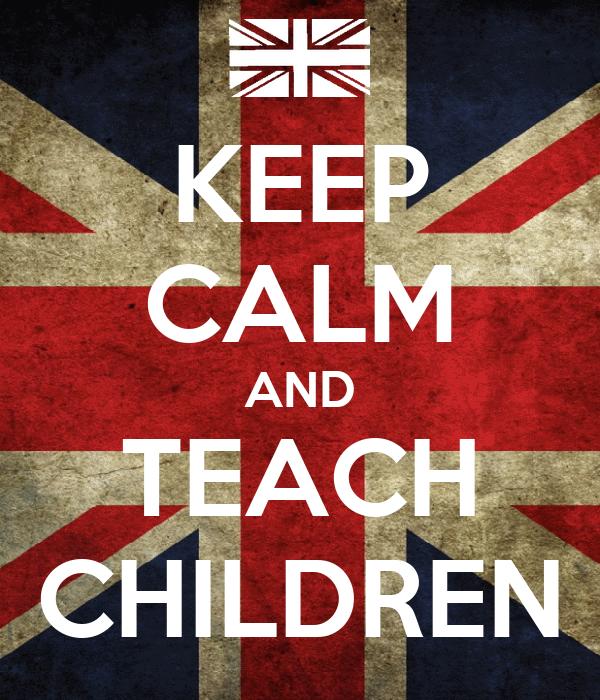 KEEP CALM AND TEACH CHILDREN