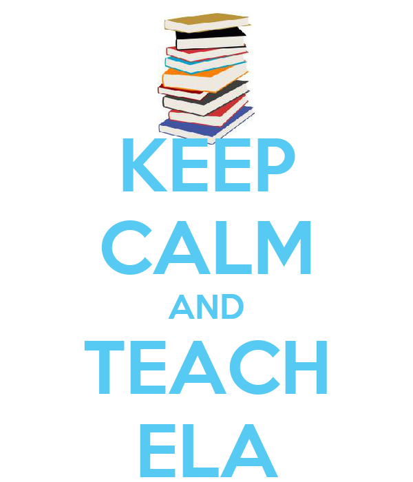 KEEP CALM AND TEACH ELA