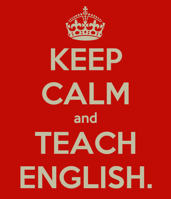 KEEP CALM and TEACH ENGLISH.