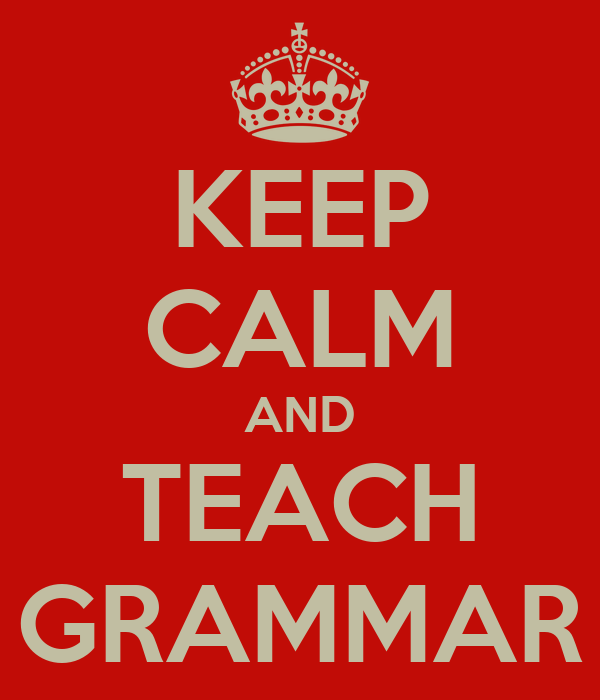 KEEP CALM AND TEACH GRAMMAR
