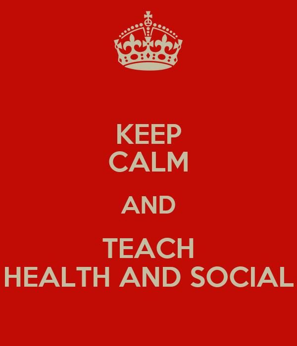 KEEP CALM AND TEACH HEALTH AND SOCIAL