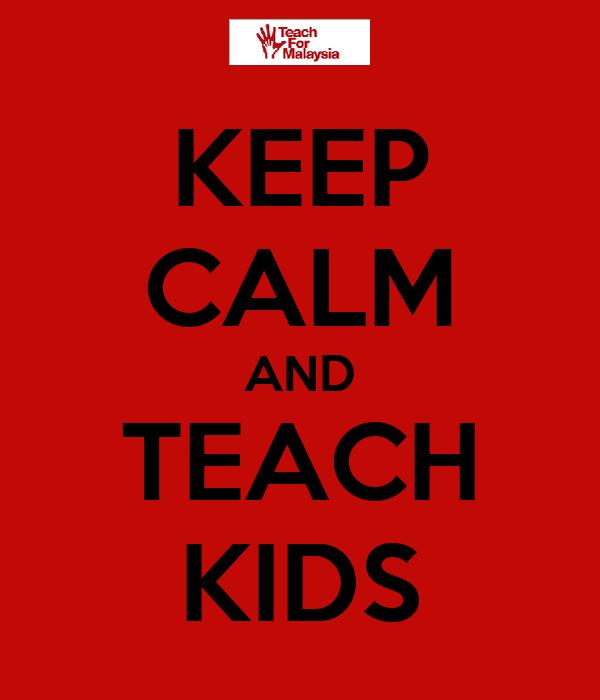 KEEP CALM AND TEACH KIDS
