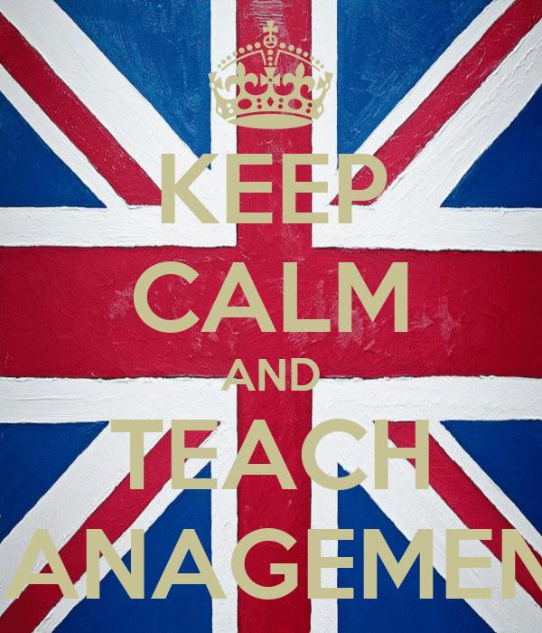KEEP CALM AND TEACH MANAGEMENT