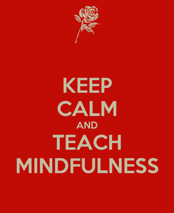 KEEP CALM AND TEACH MINDFULNESS