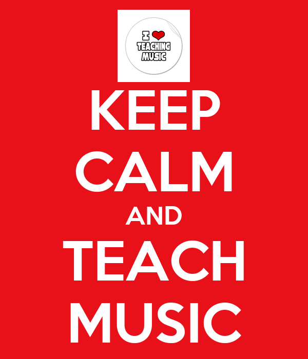KEEP CALM AND TEACH MUSIC
