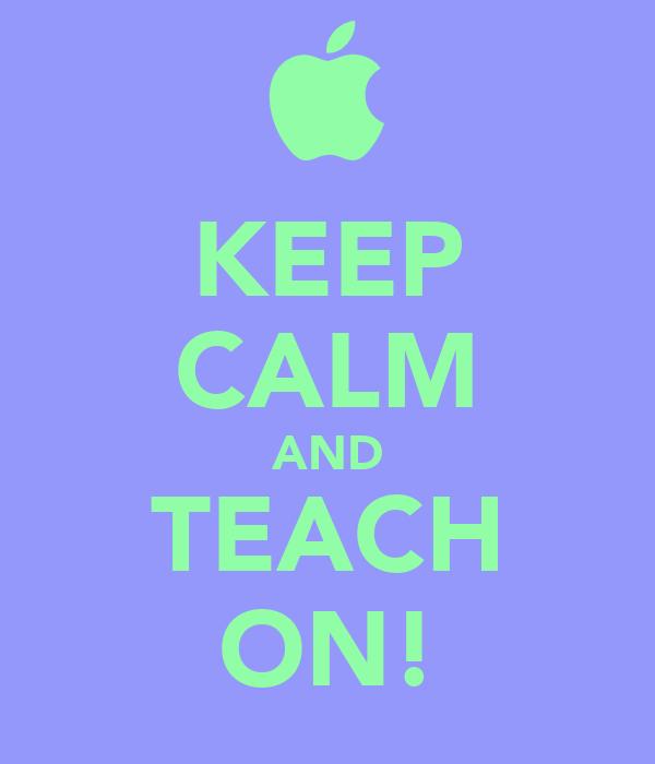 KEEP CALM AND TEACH ON!