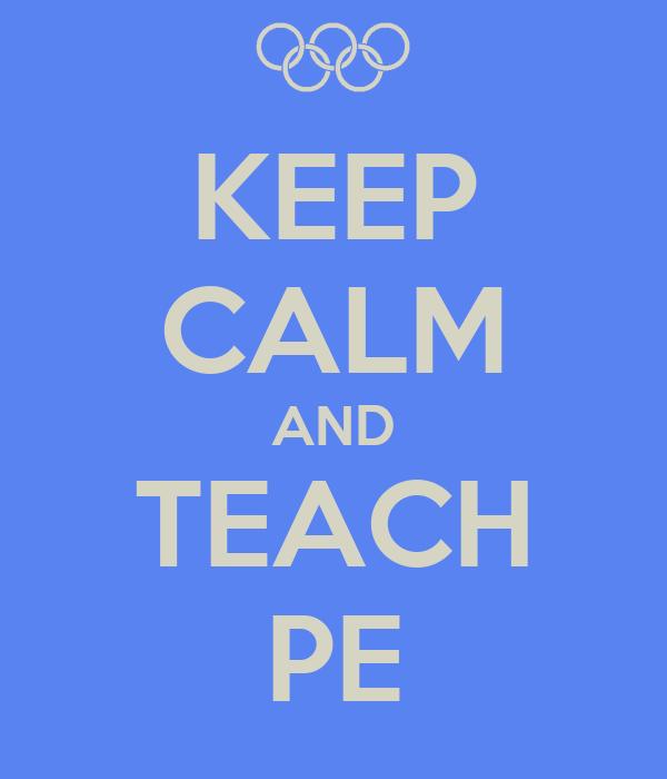 KEEP CALM AND TEACH PE
