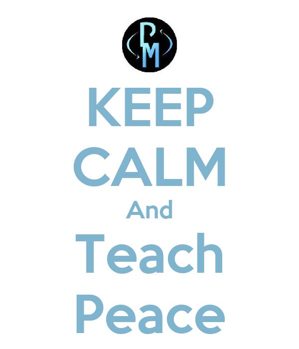 KEEP CALM And Teach Peace