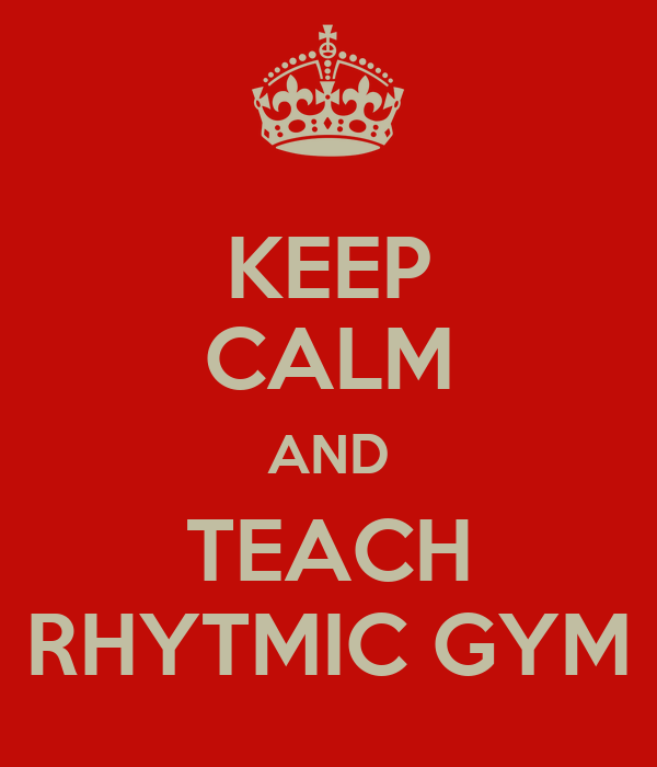 KEEP CALM AND TEACH RHYTMIC GYM