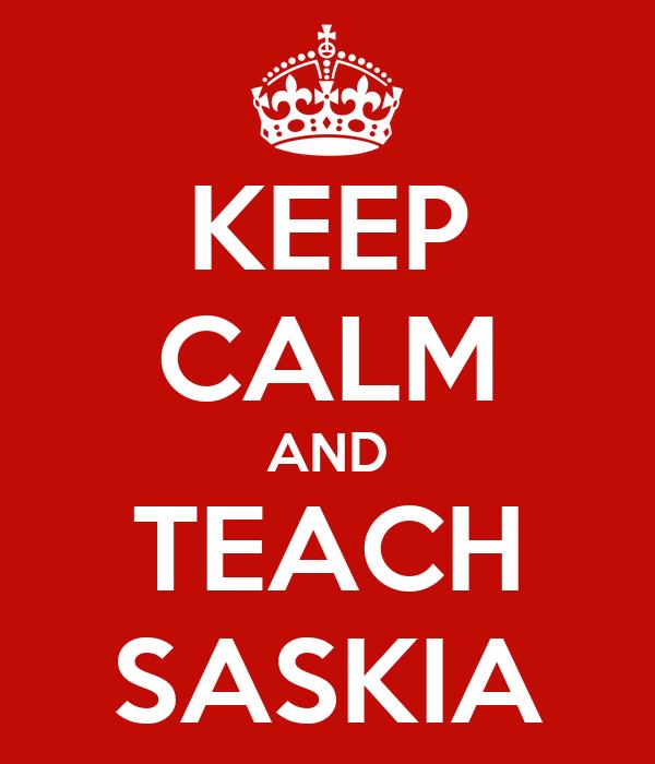 KEEP CALM AND TEACH SASKIA