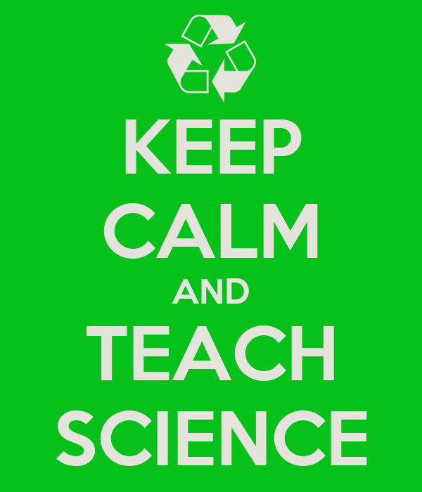 KEEP CALM AND TEACH SCIENCE