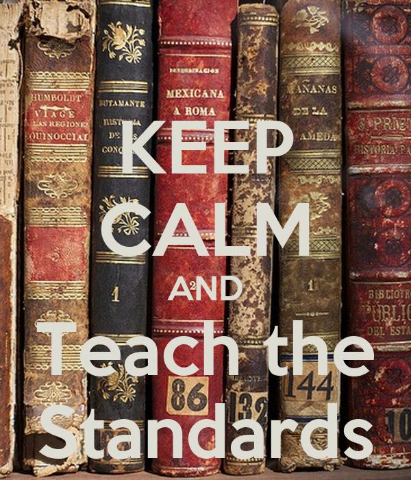 KEEP CALM AND Teach the Standards