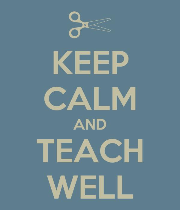 KEEP CALM AND TEACH WELL