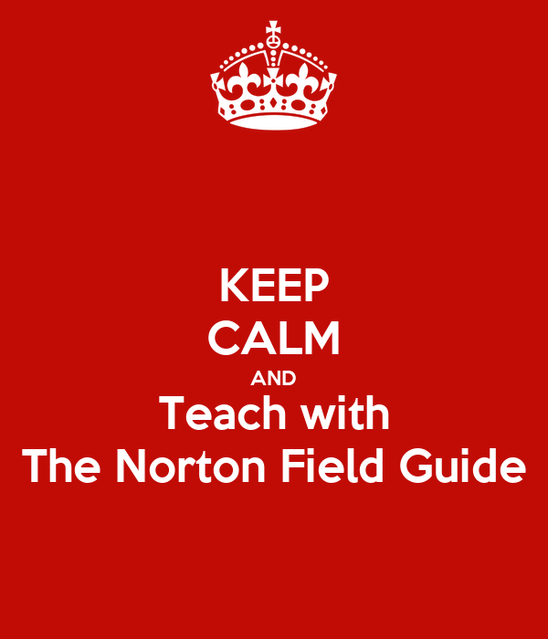 KEEP CALM AND Teach with The Norton Field Guide