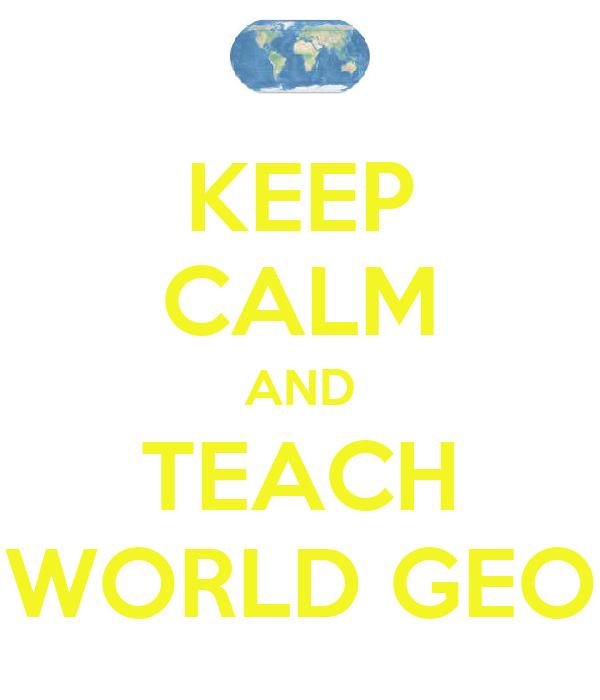 KEEP CALM AND TEACH WORLD GEO