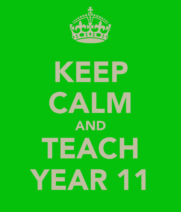 KEEP CALM AND TEACH YEAR 11