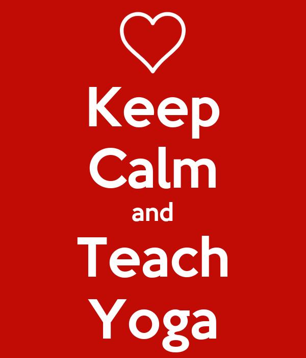 Keep Calm and Teach Yoga