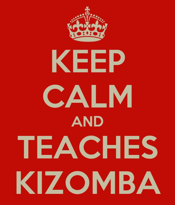 KEEP CALM AND TEACHES KIZOMBA