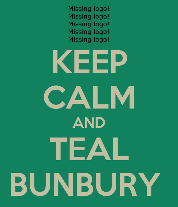 KEEP CALM AND TEAL BUNBURY